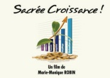 Sacrée Croissance ! le film de Marie-Monique Robin